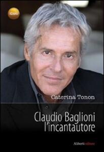 Claudio Baglioni l'incantautore - Caterina Tonon - copertina