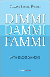Libro Dimmi, dammi, fammi. Uomini stracciati dalle donne Claudio Sabelli Fioretti