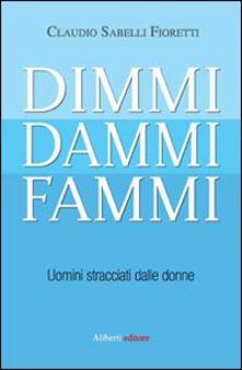 Dimmi, dammi, fammi. Uomini stracciati dalle donne - Claudio Sabelli Fioretti - copertina