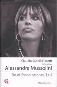 Libro Se ci fosse ancora lui Claudio Sabelli Fioretti , Alessandra Mussolini