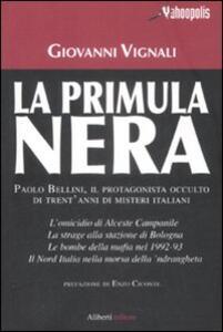 La primula nera. Paolo Bellini, il protagonista occulto di trent'anni di misteri italiani