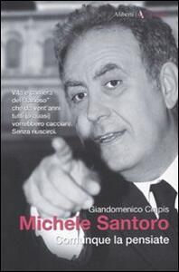 Michele Santoro. Comunque la pensiate