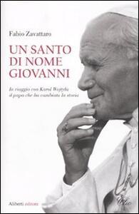 Un santo di nome Giovanni. In viaggio con Karol Wojtyla il papa che ha cambiato la storia