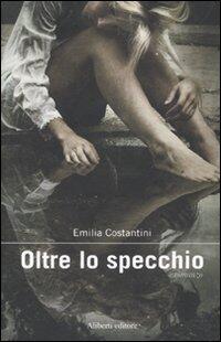Oltre lo specchio emilia costantini libro aliberti ibs - Oltre lo specchio ...
