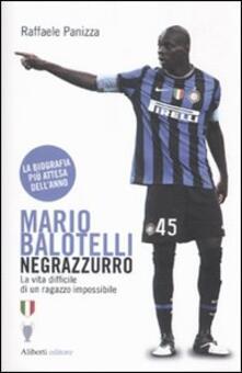 Mario Balotelli negrazzurro. La vita difficile di un ragazzo impossibile.pdf