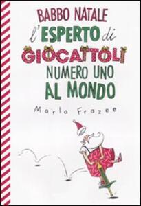 Babbo Natale, l'esperto di giocattoli numero uno al mondo - Maria Frazee - copertina