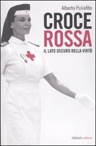 Croce Rossa. Il lato oscuro della virtù - Alberto Puliafito - copertina