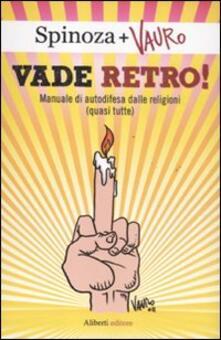 Vade retro! Manuale di autodifesa dalle religioni (quasi tutte) - Vauro Senesi - copertina