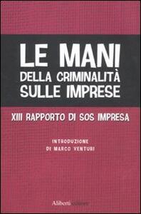 Le mani della criminalità sulle imprese. XIII rapporto di Sos Impresa