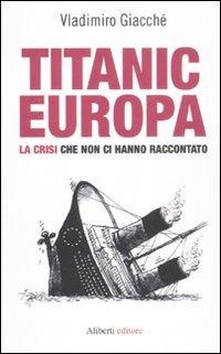 Titanic-Europa. La crisi che non ci hanno raccontato - Giacchè Vladimiro - wuz.it