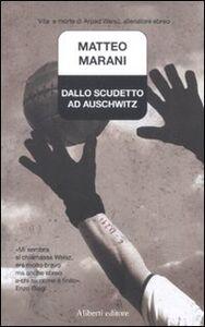 Dallo scudetto ad Auschwitz. Vita e morte di Arpad Weisz, allenatore ebreo