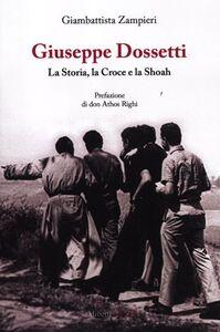 Giuseppe Dossetti. La storia, la croce e la Shoah