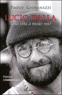 Lucio Dalla. Una vita a modo mio