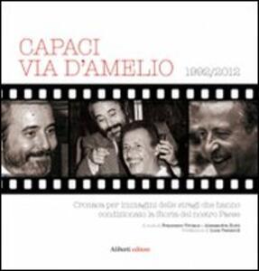 Capaci, via D'Amelio 1922/2012. Cronaca per immagini delle stragi che hanno condizionato la Storia del nostro Paese