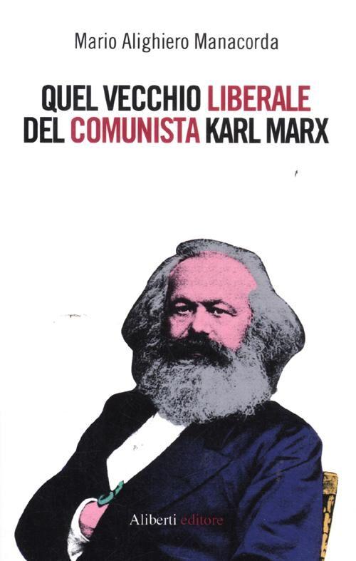 Quel vecchio liberale del comunista Karl Marx