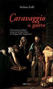 Caravaggio in galera. Conversazioni sull'arte nel carcere di San Vittore col Gruppo della Trasgressione
