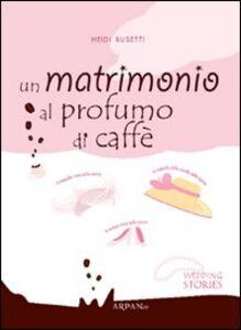Un matrimonio al profumo di caffè