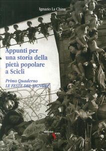 Appunti per una storia della pietà popolare a Scicli. Vol. 1: Le feste del Signore.