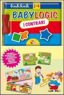 Rallydeicolliscaligeri.it I contrari. Baby logic. Ediz. illustrata Image
