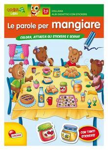 Le parole per mangiare. Con adesivi. Ediz. illustrata.pdf