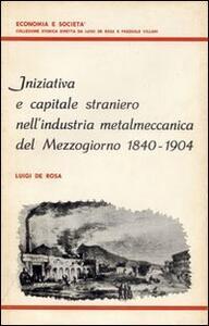 Iniziativa e capitale straniero nell'industria metalmeccanica del Mezzogiorno (1840-1904)