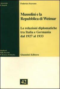 Mussolini e la Repubblica di Weimar. Le relazioni diplomatiche tra Italia e Germania dal 1927 al 1933
