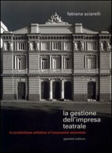 La gestione dellimpresa teatrale. La produzione artistica e leconomia aziendale.pdf