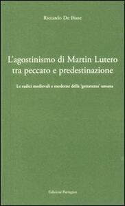 L' agostinismo di Martin Lutero tra peccato e predestinazione. Le radici medievali e moderne della «gettatezza» umana