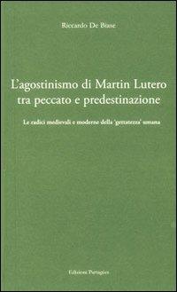 L' L' agostinismo di Martin Lutero tra peccato e predestinazione. Le radici medievali e moderne della «gettatezza» umana - De Biase Riccardo - wuz.it
