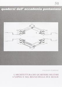L' architettura dei quartieri militari a Napoli e nel Regno delle Due Sicilie