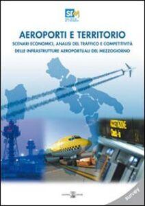 Aeroporti e territori. Scenari economici, analisi del traffico e competitività delle infrastrutture aeroportuali del Mezzogiono. Survey