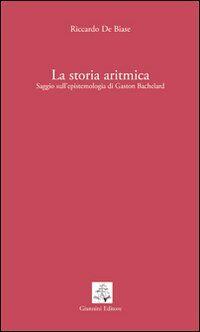 La storia aritmica. Saggio sull'epistemologia di Gaston Bachelard