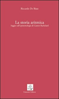 La La storia aritmica. Saggio sull'epistemologia di Gaston Bachelard - De Biase Riccardo - wuz.it