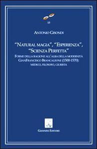 «Natural magia», «esperienza», «scienza perfetta». Forme delle ragioni all'alba delle modernità. Gianfrancesco Brancaleone (1500-1570). Medico, filosofo, giurista