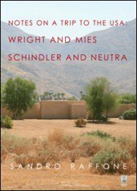 Notes on a trip to the USA. Wright and Mies Schindler and Neutra