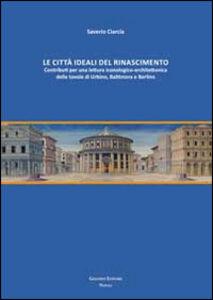 Le città ideali del Rinascimento. Contributi per una lettura iconologico-architettonica delle tavole di Urbino, Baltimora e Berlino