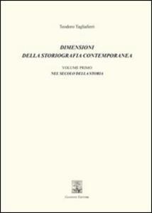Dimensioni della storiografia contemporanea. Vol. 1: Nel secolo della storia.