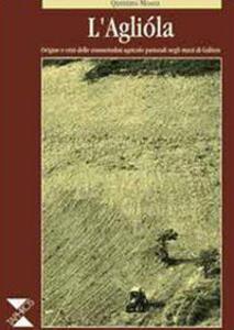 L' agliòla. Origine e crisi delle consuetudini agricolo-pastorali negli stazzi di Gallura