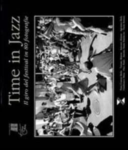 Time in jazz. Il giro del festival in 80 fotografie