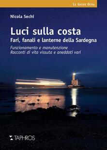Luci sulla costa. Fari, fanali e lanterne della Sardegna. Funzionamento e manutenzione. Racconti di vita vissuta e aneddoti vari.pdf