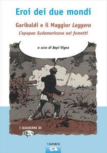 Eroi dei due mondi. Garibaldi e il Maggior Leggero. L'epopea sudamericana nei fumetti