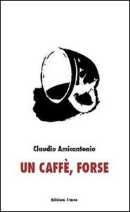 Un caffè, forse