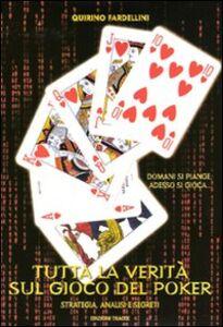 Tutta la verità sul gioco del poker. Strategia, analisi e segreti