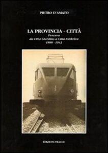La provincia-città. Pescara da città giardino a città fabbrica (1880-1943)