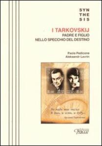 I Tarkovskij. Padre e figlio nello specchio del destino