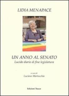Un anno al Senato. Lucido diario di fine legislatura - Lidia Menapace - Libro - Tracce - | IBS