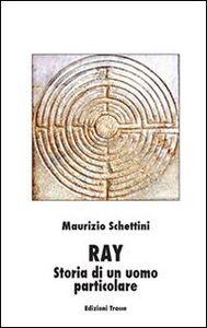 Ray. Storia di un uomo particolare