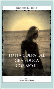 Tutta colpa del granduca Cosimo III