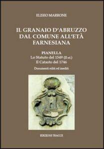 Il granaio d'Abruzzo dal comune all'età Farnesiana. Pianella: lo statuto del 1549 (II ed.). Il catasto del 1746. Documenti editi ed inediti