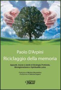 Riciclaggio della memoria. Appunti, tracce e storie di ecologia profonda, bioregionalismo e spiritualità laica